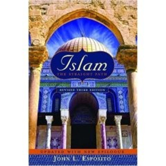 Islam: The Straight Path (Revised Third Edition)