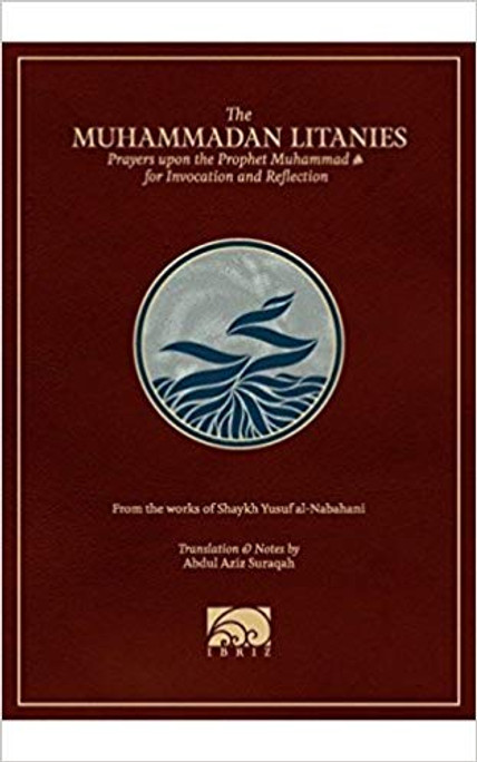 The Muhammadan Litanies: Prayers upon the Prophet Muhammad for invocation and Reflection