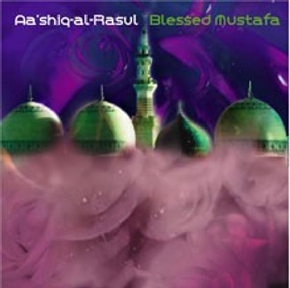 Blessed Mustafa by Aashiq Al-Rasul