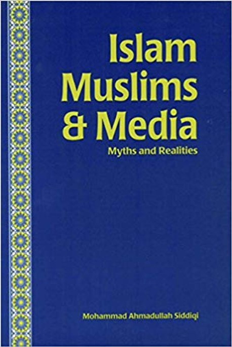 Islam, Muslims and media: Myths and realities
