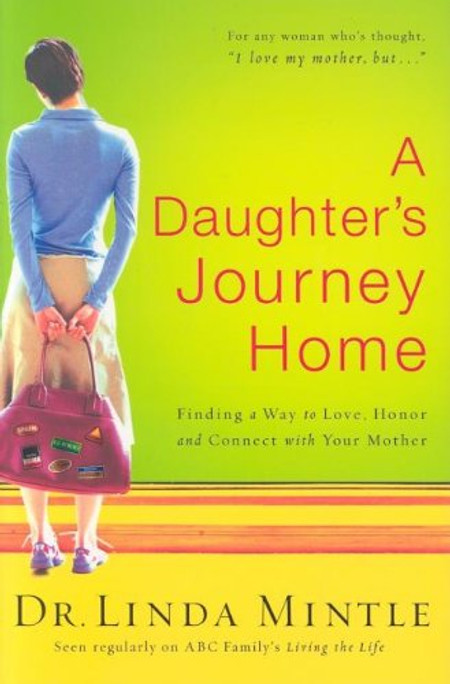 A Daughter's Journey Home: Finding a Way to Love, Honor and Connect with Your Mother