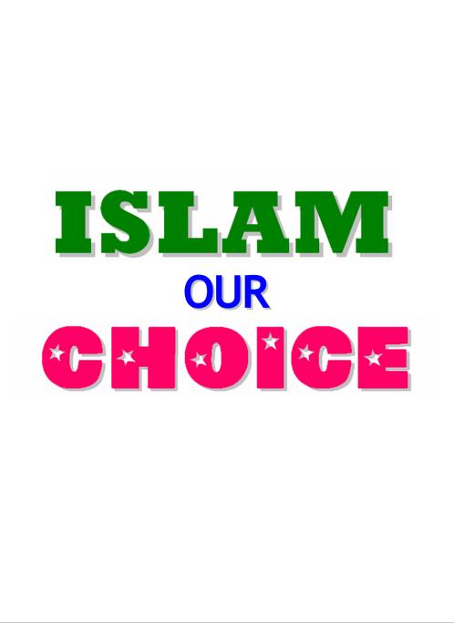 Islam Our Choice (E-Book)