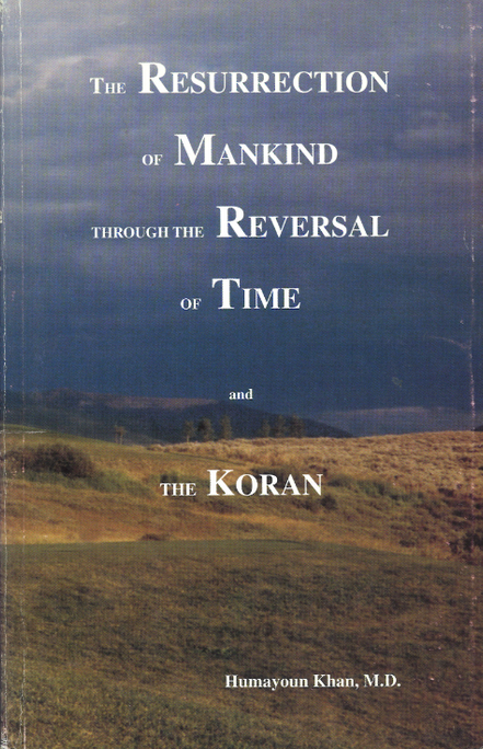 Resurrection of Mankind thruough Reversal of Time and The KORAN