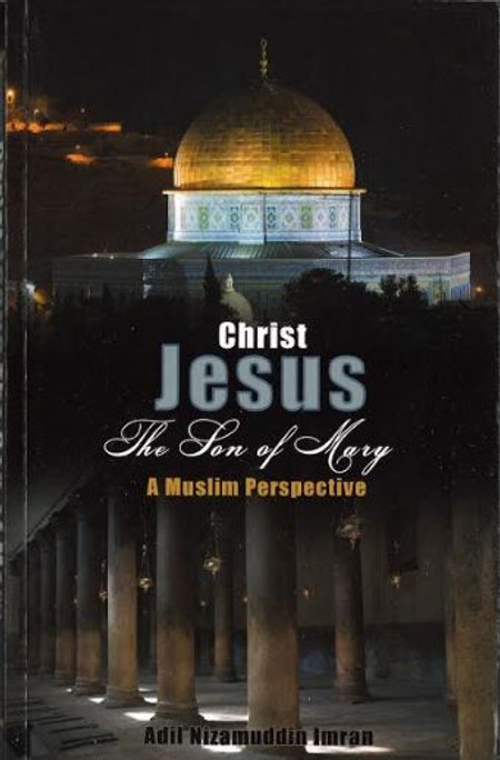 Christ Jesus, the Son of Mary (A Muslim Perspective)