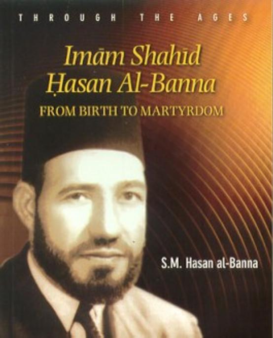 Imam Shahid Hasan Al Banna from Birth to Martyrdom