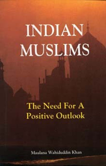 Indian Muslims: The Need for a Positive Outlook [PB]