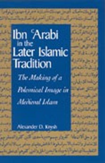Ibn Arabi in the Later Islamic Tradition