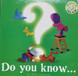 Do you know...?