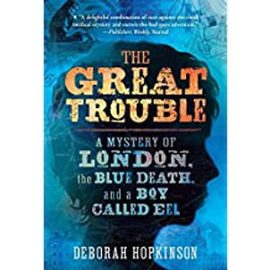 Great Trouble: A Mystery of London, the Blue Death, and a Boy Called Eel