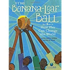 Banana-Leaf Ball: How Play can Change the World
