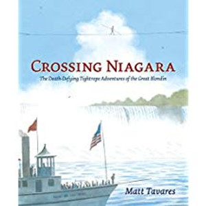 Crossing Niagara: The Death-Defying Tightrope Adventures of the Great Blondin