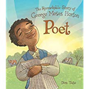 Poet: The Remarkable Story ofGeorge Moses Horton