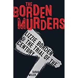 Borden Murders: Lizzie Borden & the Trial of the Century