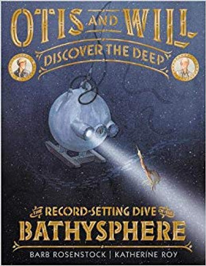 Otis and Will Discover the Deep: The Record Setting Dive of the Bathysphere