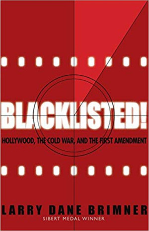 Blacklisted!: Hollywood, the Cold War, and the First Amendment