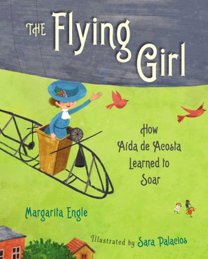 Flying Girl: How Aida de Acosta learned to Soar
