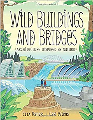Wild Buildings and Bridges: Architecture Inspired by Nature