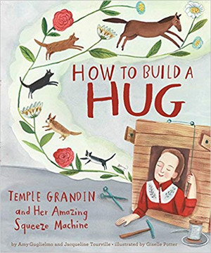 How to Build a Hug: Temple Grandin and Her Amazing Squeeze
