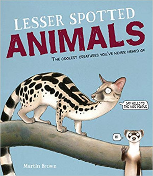 Lesser Spotted Animals: The Coolest Creatures You've Never Heard of