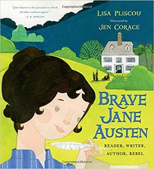 Brave Jane Austen: Reader, Writer, Author, Rebel