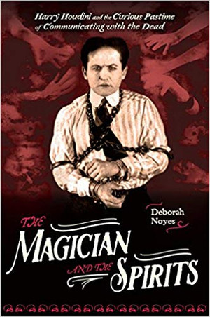 Magician and the spirits : Harry Houdini and the curious pastime of communicating with the dead