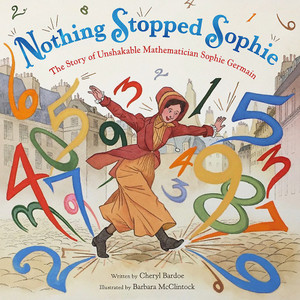 Nothing Stopped Sophie: A Story of Unshakable Mathematician Sophie Germain