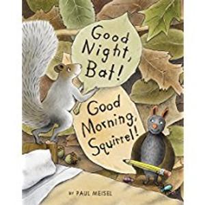 Good Night Bat! Good Morning, Squirrel!