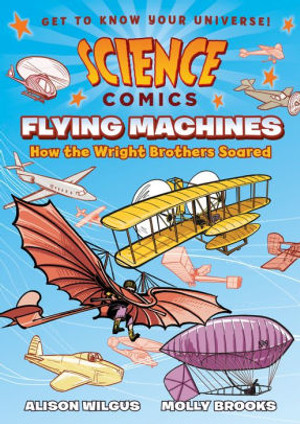 Flying Machines: How the Wright Brothers Soared (Science Comics Series)