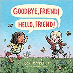 Goodbye Friend! Hello, Friend!