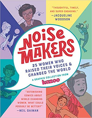 Noisemakers: 25 Women Who Raised Their Voices & Changed the World