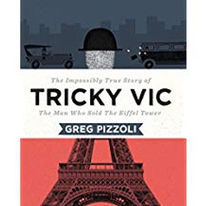 Tricky Vic: The Impossibly True Story of the Man Who Sold the Eiffel