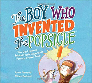 Boy who Invented the Popsicle : The Cool Science Behind Frank Epperson's Famous Frozen Treat