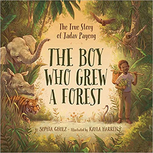 Boy Who Grew a Forest : The True Story of Jadav Payeng
