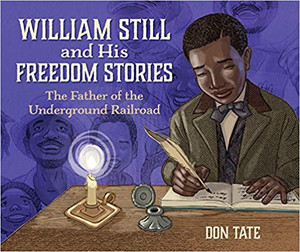 William Still and His Freedom Stories : the Father of the Underground Railroad