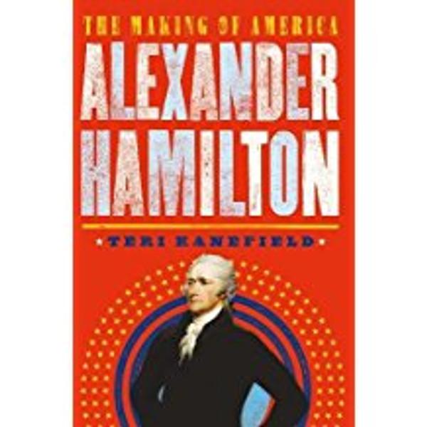 Alexander Hamilton: The Making of America