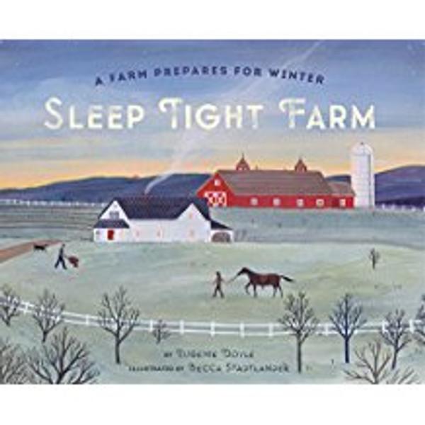 Sleep Tight Farm: A Farm Prepares for Winter