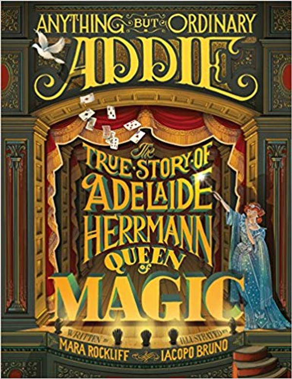 Anything but Ordinary Addie: The True Story of Adelaide Hermann, Queen of Magic
