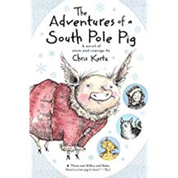 Adventures of a South Pole Pig: A Novel of Snow and Courage