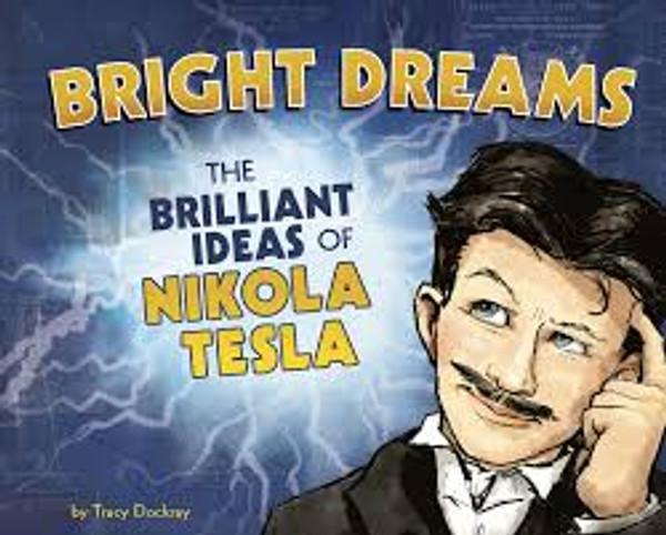 Bright Dreams: The Brilliant Inventions of Nikola Tesla
