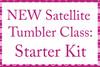 Satellite Tumbler Class - Starter Kit