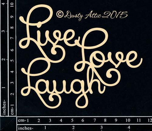 Dusty Attic Live Love Laugh Chipboard