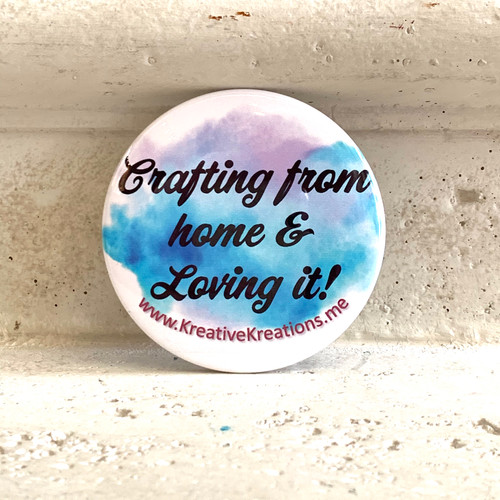 """""""Crafting from home & Loving It"""" Pin-Back Button"""