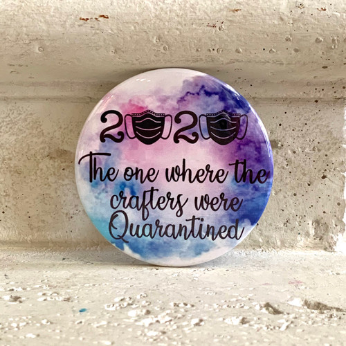 """""""The crafters were Quarantined"""" Pin-Back Button"""