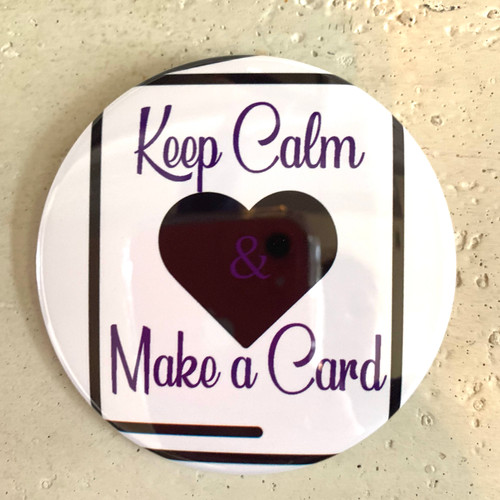 """Keep Calm & Make a Card"" Pin-Back Button"