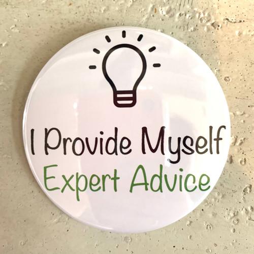 """I Provide Myself Expert Advice"" Pin-Back Button"