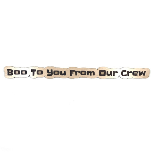 Boo To You From Our Crew Halloween Wooden Embellishment