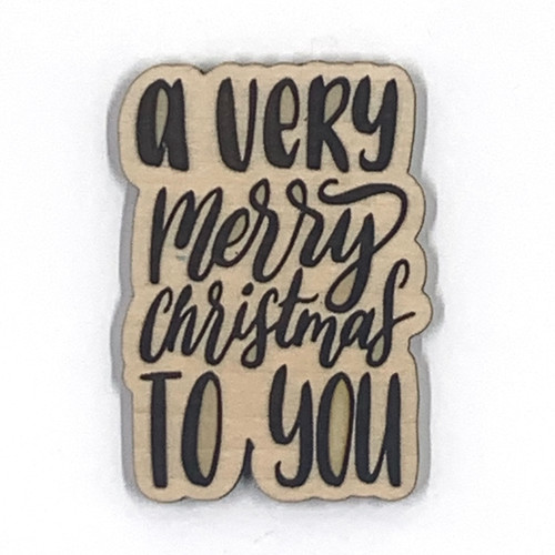 A Very Merry Christmas To You Wooden Embellishment