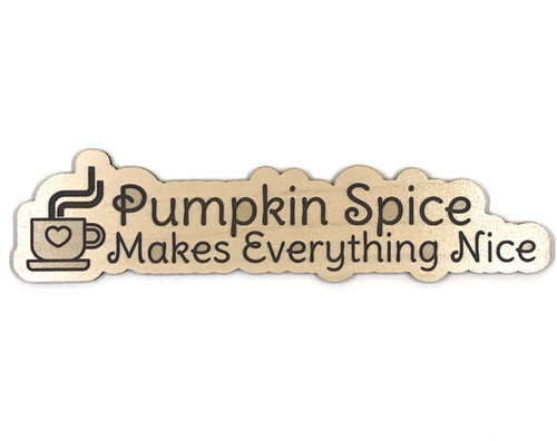 Pumpkin Spice Makes Everything Nice Wooden Embellishment