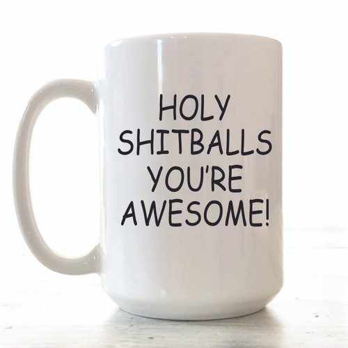 "MUG DETAILS ♥ 15 ounces ceramic white mug ♥ Mug says ""HOLY SHITBALLS YOU'RE AWESOME"" ♥ Text printed in Black ♥ Design professionally and permanently printed on the mug ♥ Hand-wash recommended to preserve the longevity of the printing ♥ Dishwasher safe (top rack only) & microwave safe ♥ Professionally sublimated in our Smithville, Tennessee workshop for the highest quality finish. ♥ Free Shipping on all orders. Ships within 3-7 business days. I try to be as quick as possible.  …………………………………….  We are committed to selling only the highest quality ceramic mugs in the industry, great for everyday use. The design is actually part of the mug. We don't use decals or vinyls for our mugs. We do a lot of customization, so if you have any specific ideas for a mug, just message us and we can make it happen together."