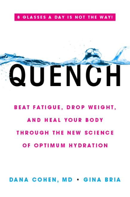Quench: Beat Fatigue, Drop Weight, and Heal Your Body Through the New Science of Optimum Hydration by Dana Cohen, MD & Gina Bria